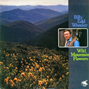 Billy Edd Wheeler: 'Wild Mountain Flowers' (Flying Fish Records, 1979)