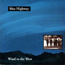 Blue Highway: 'Wind To The West' (Rebel Records, 1996)