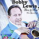 Bobby Lewis: 'Then & Now' (Heart of Texas Records, 2011)