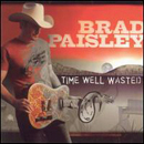 Brad Paisley: 'Time Well Wasted' (Arista Records, 2005)