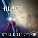 Clint Black: 'Still Killin' Time' (Blacktop Records / Thirty Tigers / Equity Music Group, 2019)