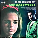Conway Twitty: 'To See My Angel Cry' (Decca Records, 1970)