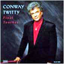 Conway Twitty:a 'Final Touches' (MCA Records, 1993)