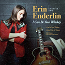 Erin Enderlin: 'Chapter Two: I Can Be Your Whiskey' (Black Crow Productions / Blaster Records, 2019)