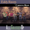 Eddy Raven & Carolina Road: 'All Grassed Up' (Pinecastle Records, 2017)