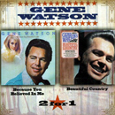 Gene Watson: ' Because You Believed in Me & Beautiful Country' (Hux Records, 2005)