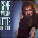 Gene Watson: 'Little By Little' (MCA Records, 1984)