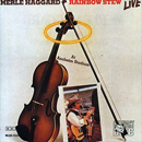 Merle Haggard: 'Rainbow Stew Live At Anaheim Stadium' (MCA Records, 1981)