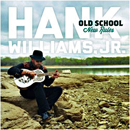 Hank Williams Junior: 'Old School, New Rules' (Atlantic Records, 2012)
