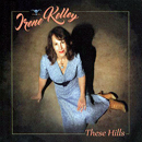Irene Kelley: 'These Hills' (Mountain Fever Records, 2016)