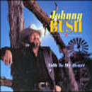Johnny Bush: 'Talk To My Heart' (Watermelon Records, 1998)