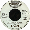 The Lowes: 'Good & Lonesome', which was written by Ron Hellard, Curly Putman (Thursday 20 November 1930 - Sunday 30 October 2016) and Bucky Jones) (Sound Waves Records, 1986)