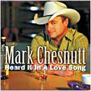 Mark Chesnutt: 'Heard It In A Love Song' (CBUJ Records, 2006)