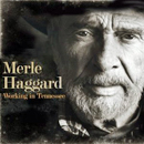 Merle Haggard: 'Working in Tennessee' (Vanguard Records, 2011)
