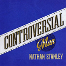 Nathan Stanley: 'Controversial Man' (Nathan Stanley Entertainment, 2017)