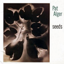 Pat Alger: 'Seeds' (Sugar Hill Records, 1994)