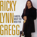 Ricky Lynn Gregg: 'Be Careful What You Wish For' (Row Music Group Records, 2001)