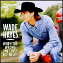 Wade Hayes: 'When The Wrong One Loves You Right' (Columbia Records, 1998)